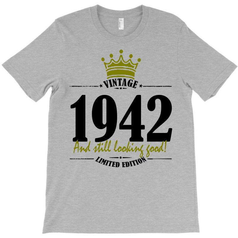 Vintage 1942 And Still Looking Good T-shirt | Artistshot
