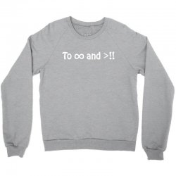 To Infinity And Beyond Crewneck Sweatshirt | Artistshot