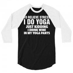 To Relieve Stress I Do Yoga 3/4 Sleeve Shirt   Artistshot