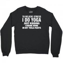 To Relieve Stress I Do Yoga Crewneck Sweatshirt   Artistshot