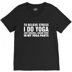 To Relieve Stress I Do Yoga V-Neck Tee | Artistshot