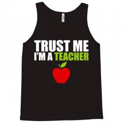 Trust Me I am a Teacher Tank Top | Artistshot
