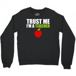 Trust Me I am a Teacher Crewneck Sweatshirt | Artistshot