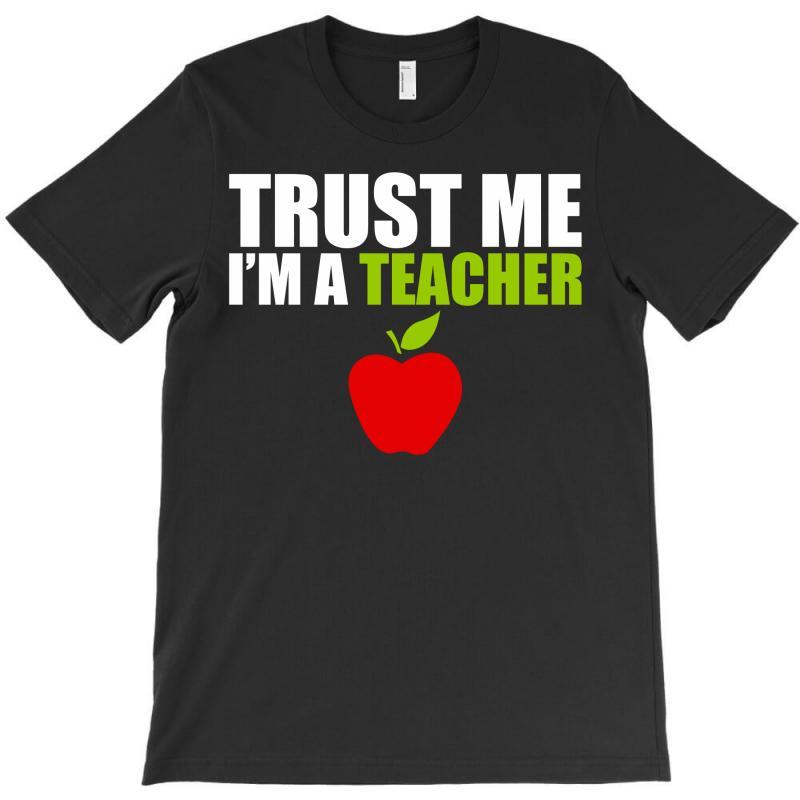 Trust Me I Am A Teacher T-shirt | Artistshot