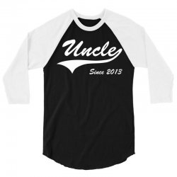 Uncle Since 2013 3/4 Sleeve Shirt   Artistshot
