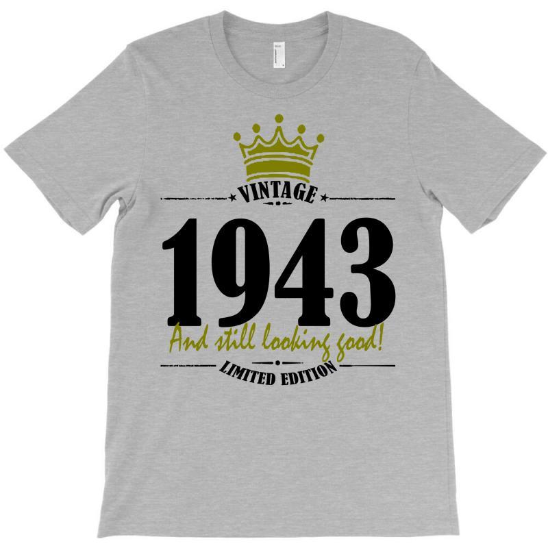 Vintage 1943 And Still Looking Good T-shirt | Artistshot
