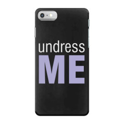 Undress Me iPhone 7 Case | Artistshot