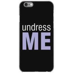 Undress Me iPhone 6/6s Case | Artistshot