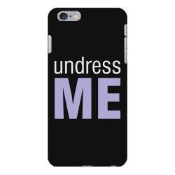 Undress Me iPhone 6 Plus/6s Plus Case | Artistshot