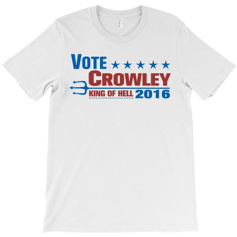 Vote Crowley - King Of Hell T-shirt | Artistshot