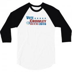 Vote Crowley - King Of Hell 3/4 Sleeve Shirt | Artistshot