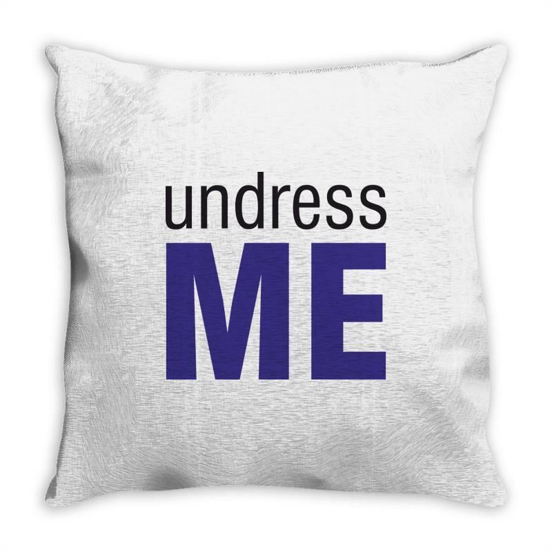 Undress Me Throw Pillow | Artistshot