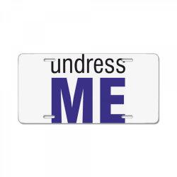 Undress Me License Plate | Artistshot