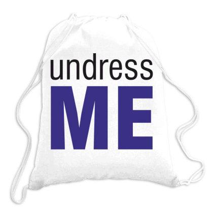 Undress Me Drawstring Bags Designed By Estore