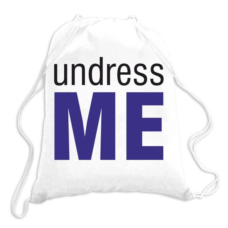 Undress Me Drawstring Bags | Artistshot