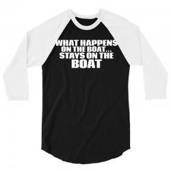 What Happens On The Boat...Stays On The Boat 3/4 Sleeve Shirt | Artistshot