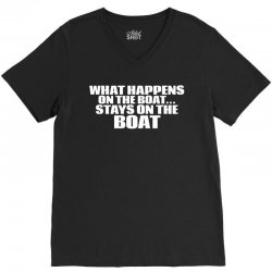 What Happens On The Boat...Stays On The Boat V-Neck Tee | Artistshot