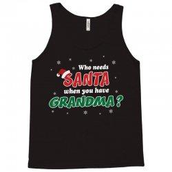 Who Needs Santa When You Have Grandma? Tank Top   Artistshot