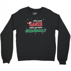 Who Needs Santa When You Have Grandma? Crewneck Sweatshirt   Artistshot