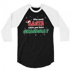 Who Needs Santa When You Have Grandma? 3/4 Sleeve Shirt   Artistshot