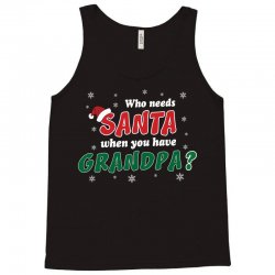 Who Needs Santa When You Have Grandpa? Tank Top | Artistshot