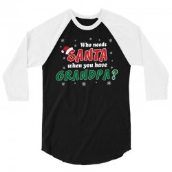 Who Needs Santa When You Have Grandpa? 3/4 Sleeve Shirt | Artistshot