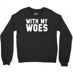 With My Woes Crewneck Sweatshirt | Artistshot