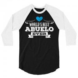 Worlds Best Abuelo Ever 3/4 Sleeve Shirt | Artistshot