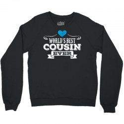 Worlds Best Cousin Ever Crewneck Sweatshirt | Artistshot