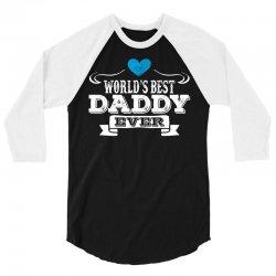 World's Best Daddy Ever 3/4 Sleeve Shirt | Artistshot