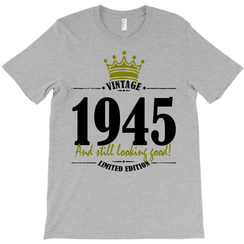 Vintage 1945 And Still Looking Good T-shirt | Artistshot