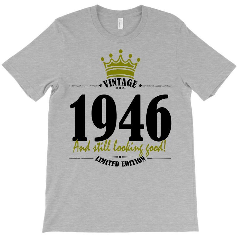 Vintage 1946 And Still Looking Good T-shirt | Artistshot
