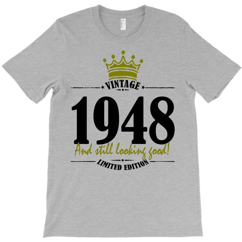 Vintage 1948 And Still Looking Good T-shirt | Artistshot