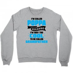 I'm Called Poppa Because I'm Way Too Cool To Be Called Grandfather Crewneck Sweatshirt | Artistshot