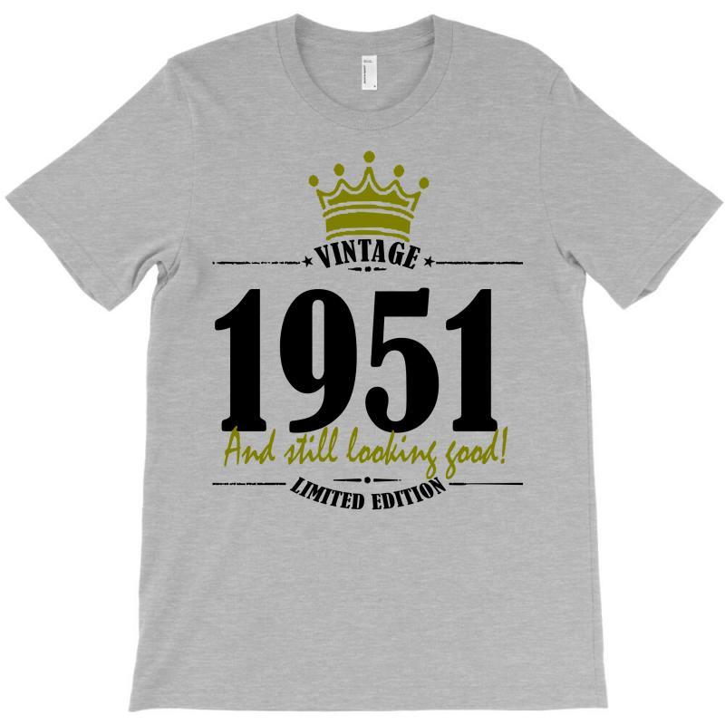 Vintage 1951 And Still Looking Good T-shirt | Artistshot
