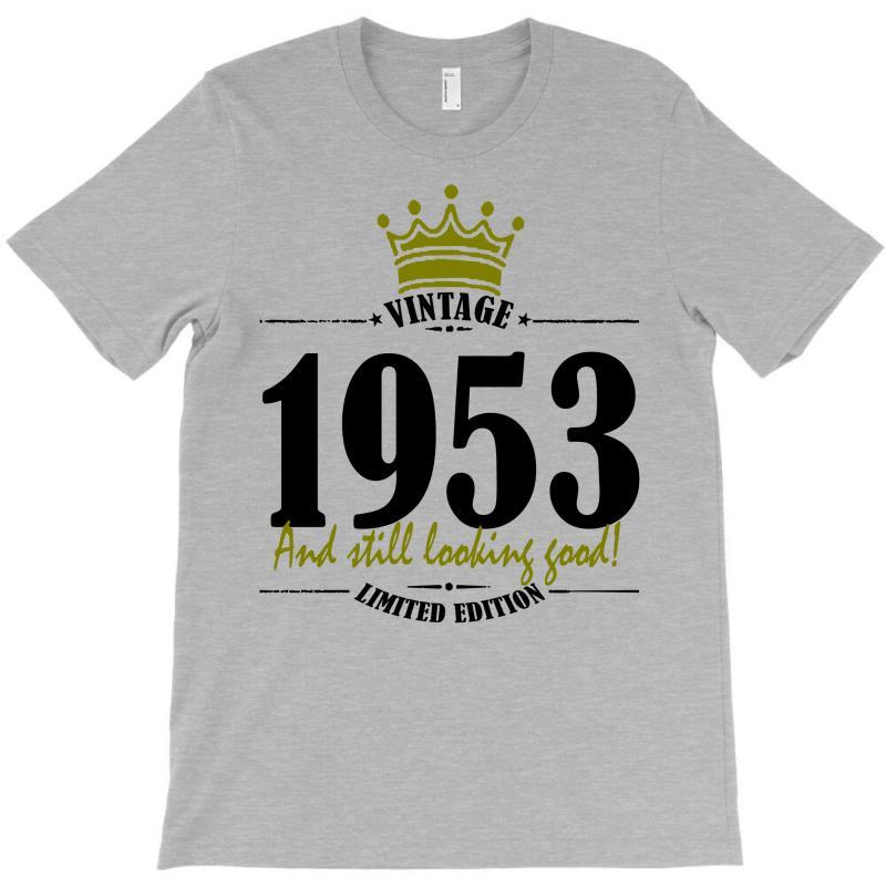 Vintage 1953 And Still Looking Good T-shirt | Artistshot