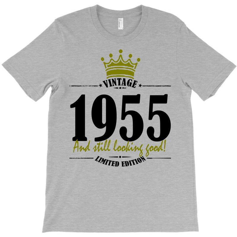 Vintage 1955 And Still Looking Good T-shirt | Artistshot