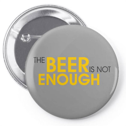 The Beer Is Not Enough Pin-back Button Designed By Estore
