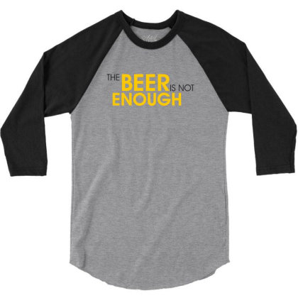 The Beer Is Not Enough 3/4 Sleeve Shirt Designed By Estore