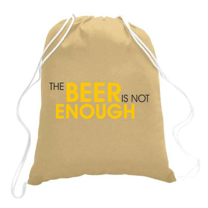 The Beer Is Not Enough Drawstring Bags Designed By Estore