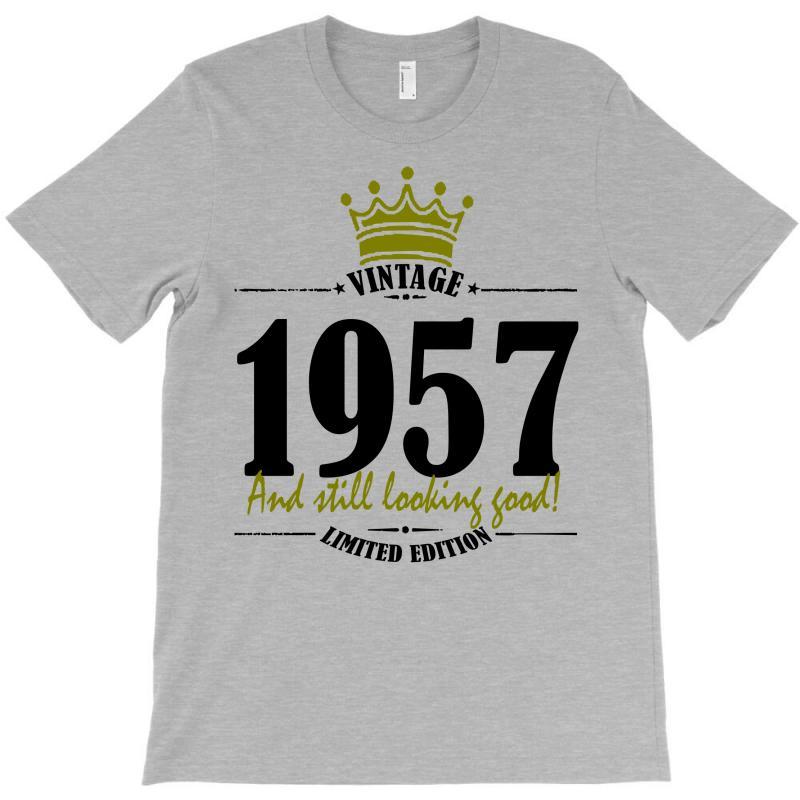 Vintage 1957 And Still Looking Good T-shirt | Artistshot