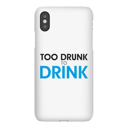 Too Drunk To Drink Iphonex Case Designed By Estore