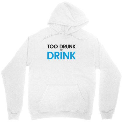 Too Drunk To Drink Unisex Hoodie Designed By Estore
