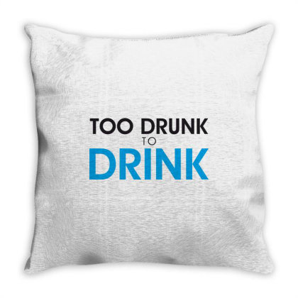 Too Drunk To Drink Throw Pillow Designed By Estore