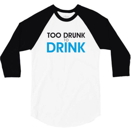 Too Drunk To Drink 3/4 Sleeve Shirt Designed By Estore
