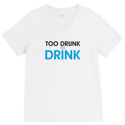 Too Drunk To Drink V-neck Tee Designed By Estore