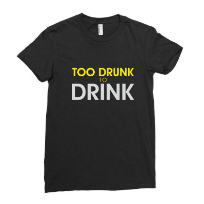 Too Drunk To Drink Ladies Fitted T-shirt Designed By Estore