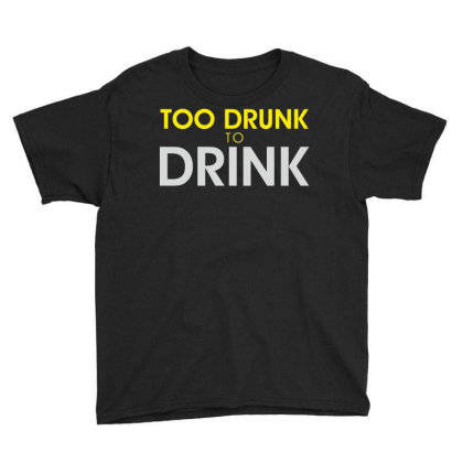 Too Drunk To Drink Youth Tee Designed By Estore