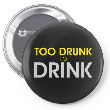 Too Drunk To Drink Pin-back Button Designed By Estore