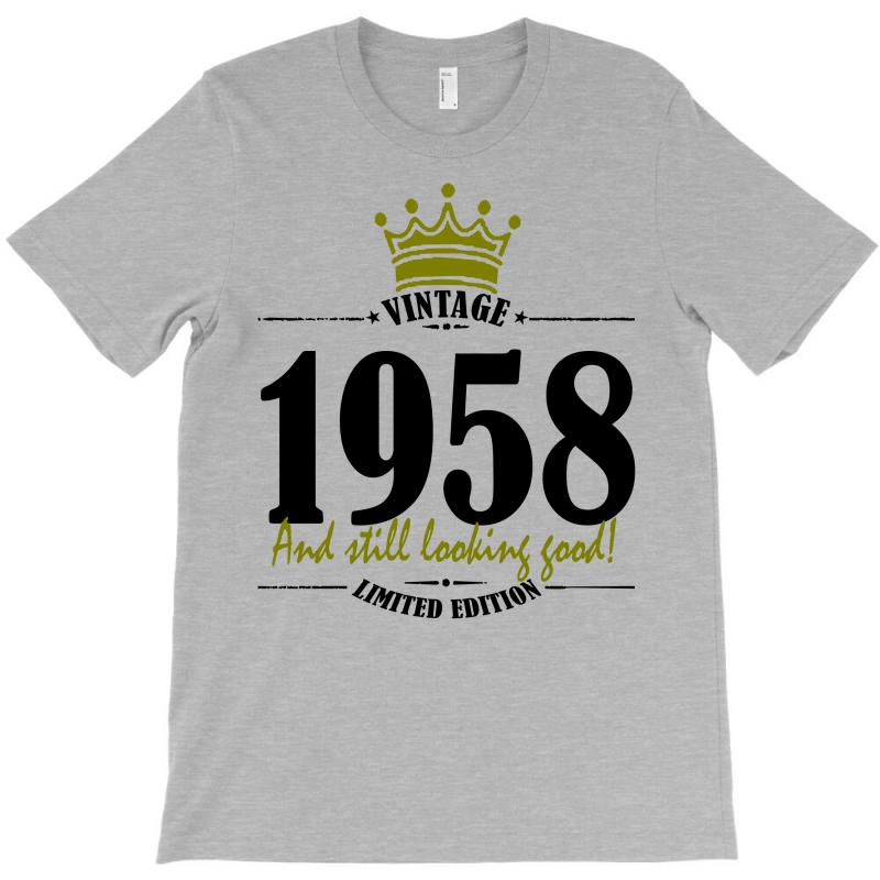 Vintage 1958 And Still Looking Good T-shirt | Artistshot